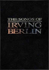 THE SONGS OF IRVING BERLIN: ARRANGED FOR PIANO, VOICE AND GUITAR